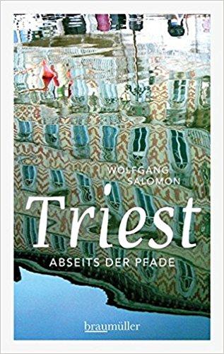 Abseits der Pfade ... Triest, | Autor: Wolfgang Salomon | Verlag: Braumüller | 2013
