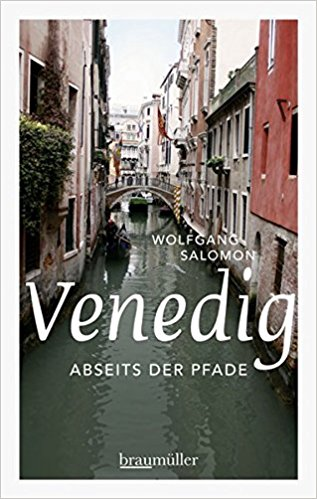 Abseits der Pfade Venedig, | Autor: Wolfgang Salomon | Verlag: Braumüller | 2014