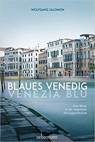 Blaues Venedig/Venezia Blu - Eine Reise in die Abgründe der Lagunenstadt, Ueberreuter März 2017